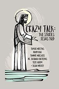 Crazy Talk: The Stories Jesus Told by Jason Micheli
