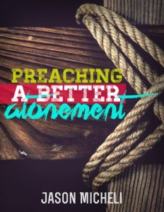 Preaching a Better Atonement by Jason Micheli