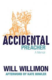 Accidental Preacher by Will Willimon